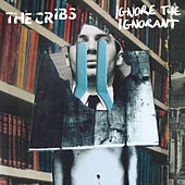 Ignore The Ignorant von The Cribs