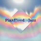 Pink Floyd in Jazz (A Jazz Tribute to Pink Floyd) by Various Artists