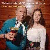 Só Me Caso Com Alemoa by Alemãozinho da Cordeona e Lívia