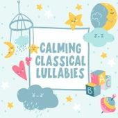 Calming Classical Lullabies von Various Artists