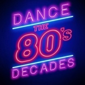Dance Decades: The 80's by Various Artists