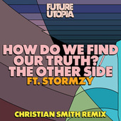 How Do We Find Our Truth? / The Other Side (Christian Smith Remix) by Future Utopia