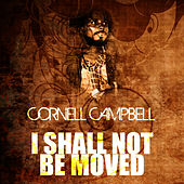I Shall Not Be Moved by Cornell Campbell