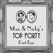 Max & Nicky's Top 40, Pt. 4 by Max and Nicky
