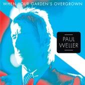 When Your Garden's Overgrown von Paul Weller