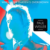 When Your Garden's Overgrown de Paul Weller