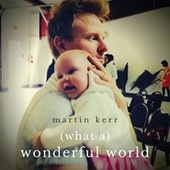 (What A) Wonderful World di Martin Kerr