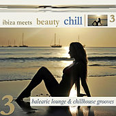 Ibiza Meets Beauty Chill 3 (Balearic Lounge & Chill House Grooves) by Various Artists