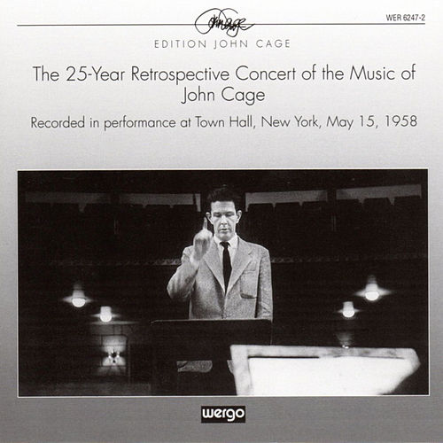 The 25-Year Retrospective Concert Of The Music Of John Cage by John Cage