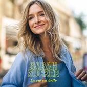La vie est belle by Sarah Zucker