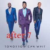 Tomorrow Can Wait by After 7