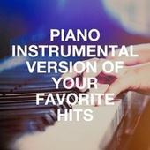 Piano Instrumental Version of Your Favorite Hits by Romantic Dinner Party Music