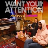 Want Your Attention von Ana Egge