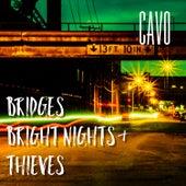 Bridges, Bright Nights & Thieves by Cavo