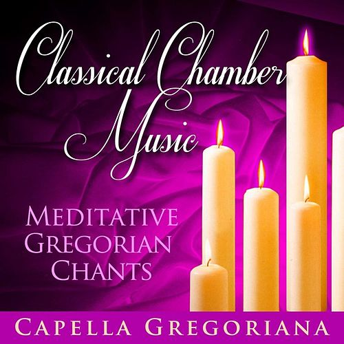 Classical Chamber Music - Meditative Gregorian Chants by Capella Gregoriana