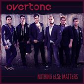 Nothing Else Matters - Single by Overtone