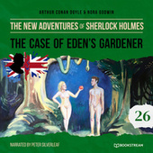 The Case of Eden's Gardener - The New Adventures of Sherlock Holmes, Episode 26 (Unabridged) von Sir Arthur Conan Doyle