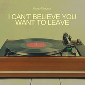 I Can't Believe You Want to Leave de Gene Vincent