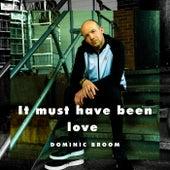 It Must Have Been Love de Dominic Broom