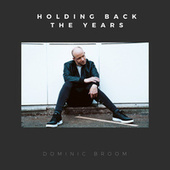 Holding Back the Years by Dominic Broom