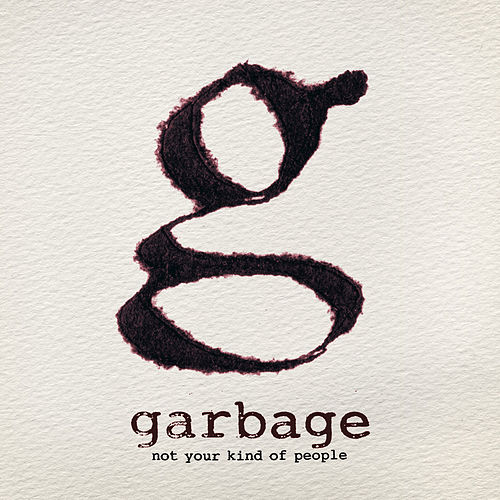 Not Your Kind Of People by Garbage