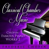 Classical Chamber Music - Chopin-Famous Piano Works 2 von Various Artists