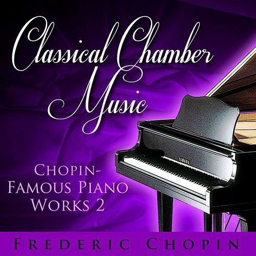 Classical Chamber Music - Chopin-Famous Piano Works 2 by Various Artists