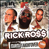 Rick Ross Presents: Miami Takin Over (hosted by Sway) by DJ EFN