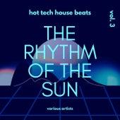 The Rhythm Of The Sun (Hot Tech House Beats), Vol. 3 by Various Artists