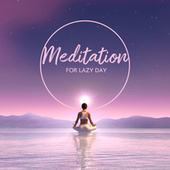 Meditation for Lazy Day – Forget about Work and Stress and Contemplate Deeply de Soothing Sounds