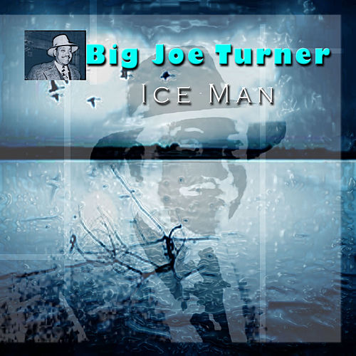 Ice Man by Big Joe Turner
