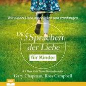 Die fünf Sprachen der Liebe für Kinder - Wie Kinder Liebe ausdrücken und empfangen (Ungekürzt) by Gary Chapman