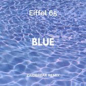 Blue (Zaidbreak Remix) von Eiffel 65