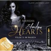 Im Rausch - Shadow Hearts, Folge 3 (Ungekürzt) von J. T. Sheridan