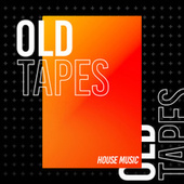 Old Tapes von House Music
