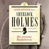 Die einsame Radfahrerin - Gerd Köster liest Sherlock Holmes, Band 23 (Ungekürzt) von Sir Arthur Conan Doyle