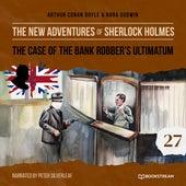 The Case of the Bank Robber's Ultimatum - The New Adventures of Sherlock Holmes, Episode 27 (Unabridged) von Sir Arthur Conan Doyle
