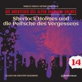 Sherlock Holmes und die Peitsche des Vergessens - Die Abenteuer des alten Sherlock Holmes, Folge 14 (Ungekürzt) von Sir Arthur Conan Doyle