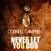 Never Let You Dub de Cornell Campbell