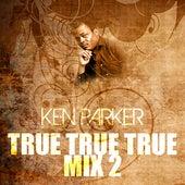 True True True Mix 2 de Ken Parker