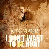 I Don't Want To Be Hurt de Ken Parker