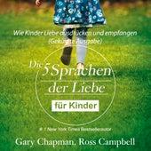 Die fünf Sprachen der Liebe für Kinder - Wie Kinder Liebe ausdrücken und empfangen (Gekürzt) by Gary Chapman