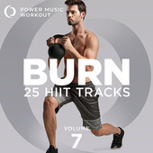Burn - 25 Hiit Tracks Vol. 7 (Tabata Tracks 20 Sec Work and 10 Sec Rest Cycles) de Power Music Workout