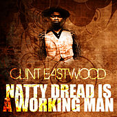 Natty Dread Is A Working Man by Clint Eastwood