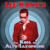 The King of Alto Saxophone (Remastered) by Lee Konitz