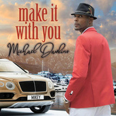 Make It with You by Michael Dawikins