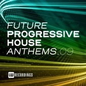 Future Progressive House Anthems, Vol. 09 by Various Artists