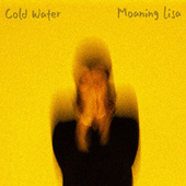 Cold Water by Moaning Lisa