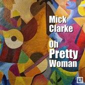 Oh Pretty Woman de Mick Clarke