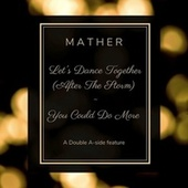 Let's Dance Together (After the Storm) / You Could Do More Double by Mather